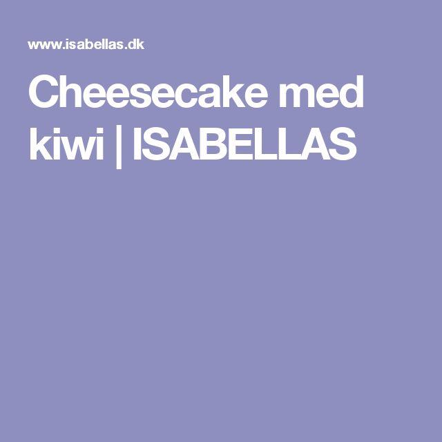 Cheesecake med kiwi | ISABELLAS