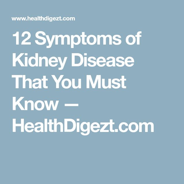 12 Symptoms of Kidney Disease That You Must Know — HealthDigezt.com