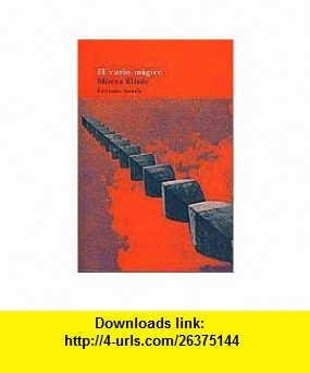 El vuelo magico/ The Magic Flight (Spanish Edition) (9788478442935) Mircea Eliade , ISBN-10: 8478442936  , ISBN-13: 978-8478442935 ,  , tutorials , pdf , ebook , torrent , downloads , rapidshare , filesonic , hotfile , megaupload , fileserve