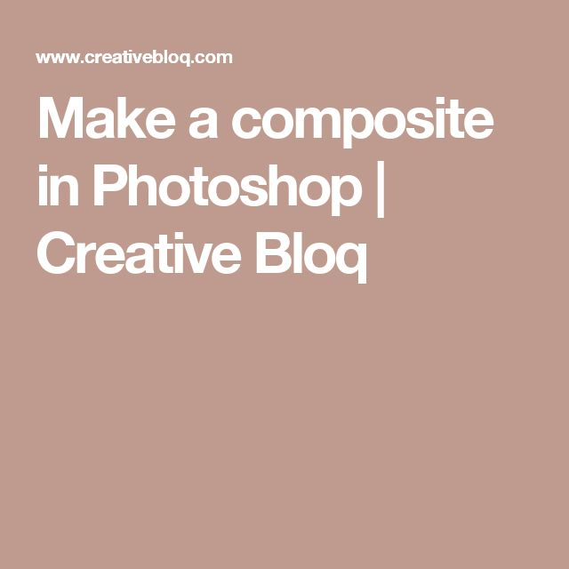 Make a composite in Photoshop | Creative Bloq