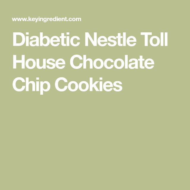 Diabetic Nestle Toll House Chocolate Chip Cookies