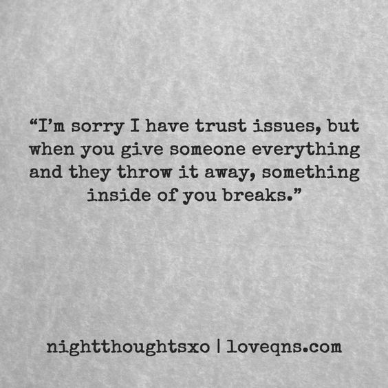"""I'm sorry I have trust issues, but when you give someone everything and they throw it away, something inside of you breaks."" – nightthoughtsxo * loveqns, loveqns.com, passion, desire, lust, romance, romanticism, heartbreak, heartbroken, longing, devotion, paramour, amour, quote, quotes, story, love, poetry,"