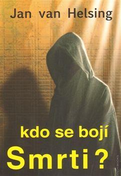 Kdo se bojí smrti? / Jan van Helsing