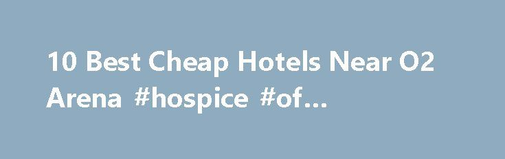 10 Best Cheap Hotels Near O2 Arena #hospice #of #greensboro http://hotel.remmont.com/10-best-cheap-hotels-near-o2-arena-hospice-of-greensboro/  #hotels near o2 arena # Hotels near O2 Arena Best Cheap O2 Arena, London Hotels With Hotels.com you can easily book the best hotels near O2 Arena, London. We have 31 hotels and other accommodation options within 1 mile (1.6 km) of O2 Arena. 5 of our most popular choices are: 1. Cheval Gloucester Park […]