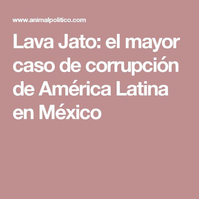 Lava Jato: el mayor caso de corrupción de América Latina en México