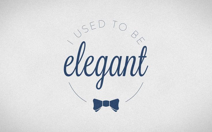 I used to be elegant