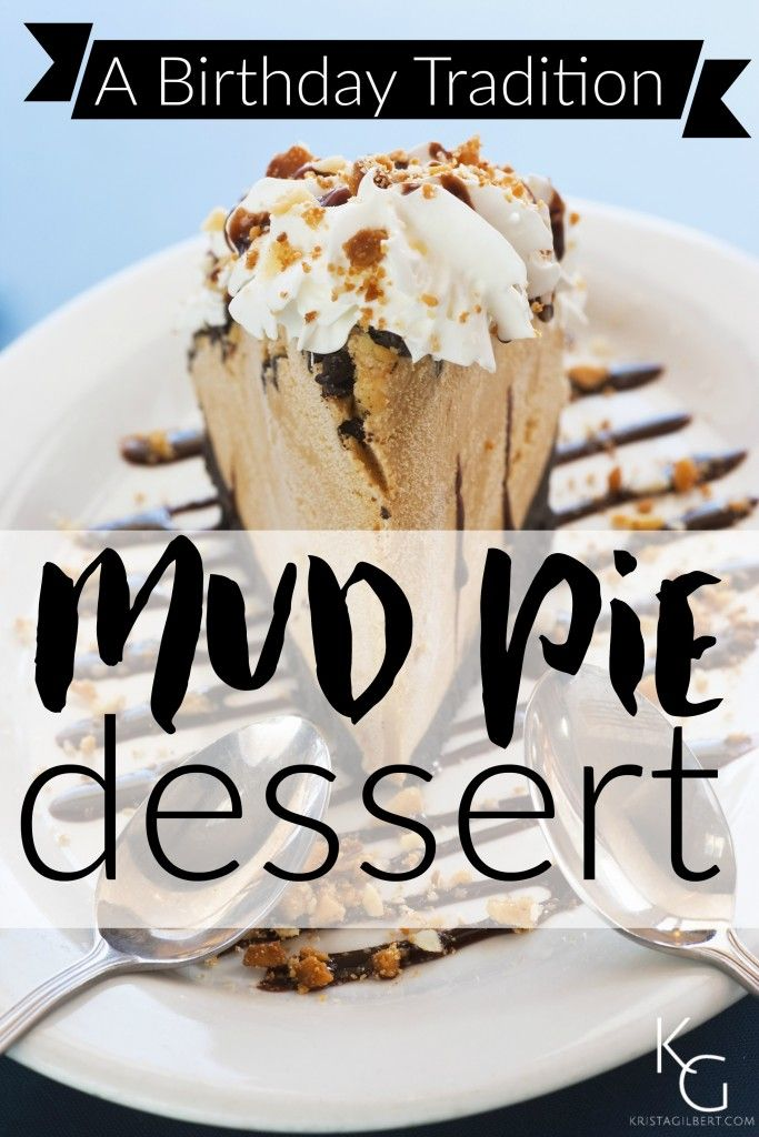Once you start this tradition, you can never go back to plain 'ol cake! Mud Pie Birthday Dessert Recipe Krista Gilbert