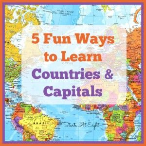5 Fun Ways to Learn Countries & Capitals from Starts At Eight