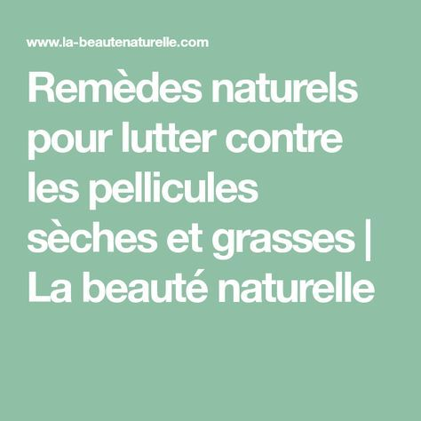 Remèdes naturels pour lutter contre les pellicules sèches et grasses   La beauté naturelle