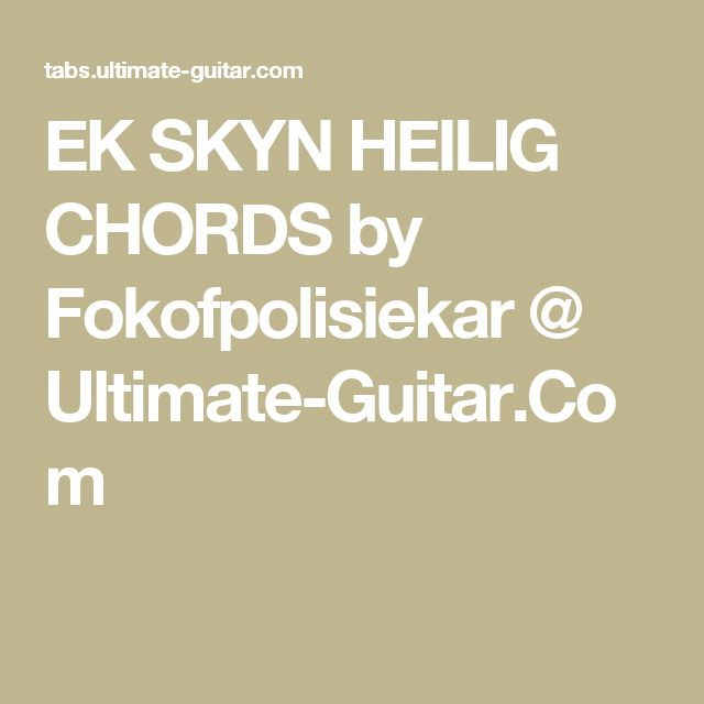 EK SKYN HEILIG CHORDS by Fokofpolisiekar @ Ultimate-Guitar.Com