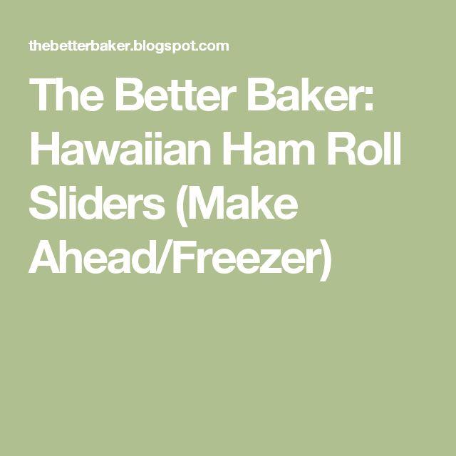 The Better Baker: Hawaiian Ham Roll Sliders (Make Ahead/Freezer)