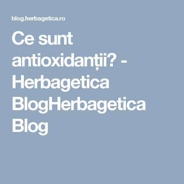 Ce sunt antioxidanții? - Herbagetica BlogHerbagetica Blog