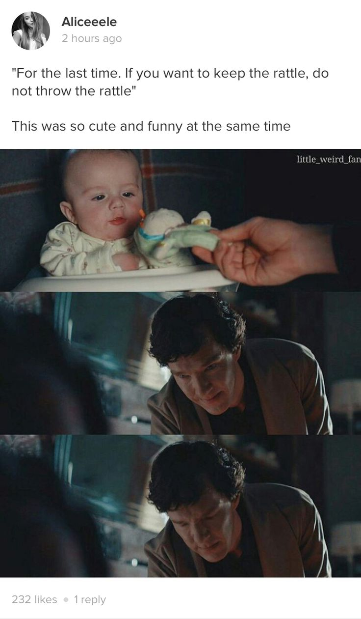 Now, Watson you see but do not observe. If you want to keep the rattle do not throw the rattle *hits Sherlock in face with said rattle*