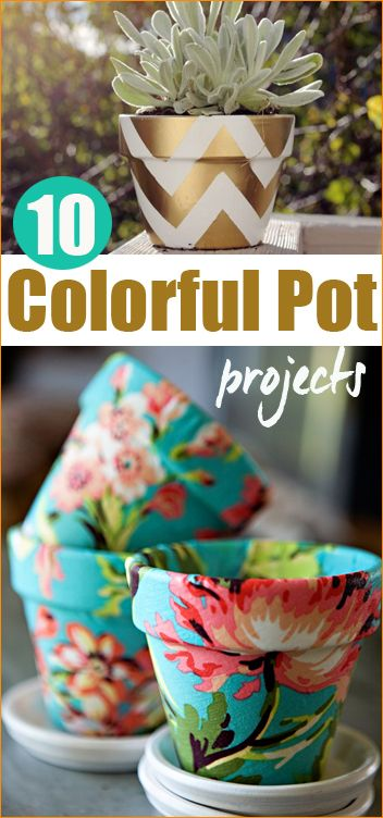 10 Colorful Pot Projects.  Fun ways to add color to indoor and outdoor spaces with painted and fabric covered pots.
