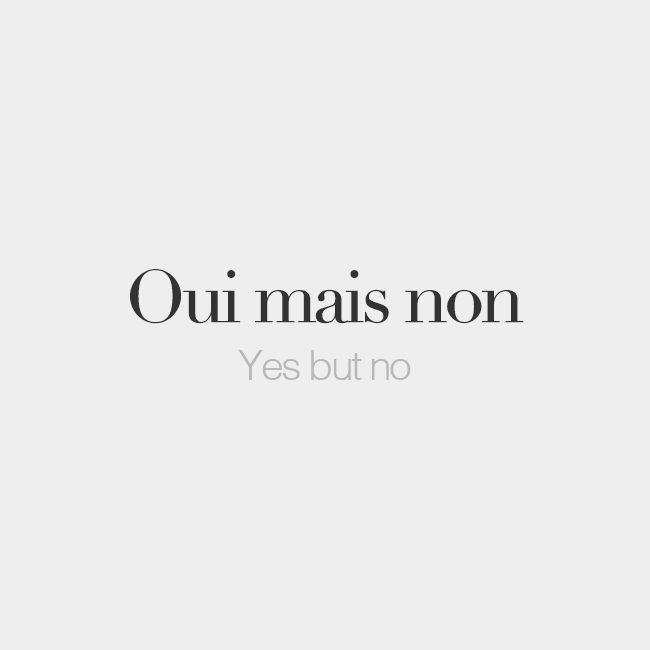Oui mais non | Yes but no | /wi mɛ nɔ̃/