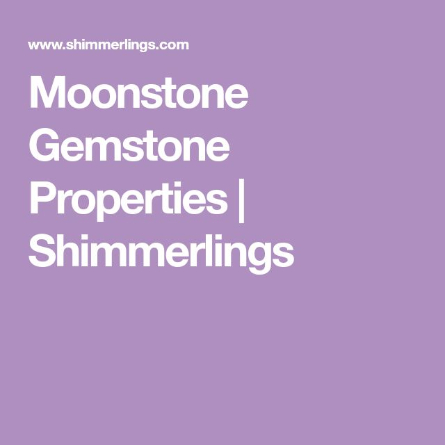 Moonstone Gemstone Properties | Shimmerlings
