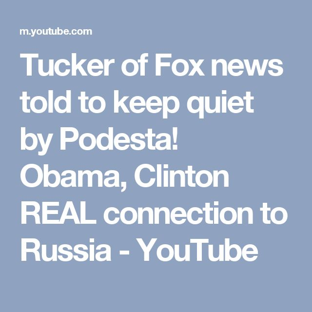 Tucker of Fox news told to keep quiet by Podesta! Obama, Clinton REAL connection to Russia - YouTube