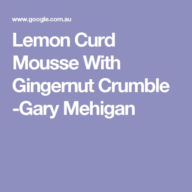 Lemon Curd Mousse With Gingernut Crumble -Gary Mehigan