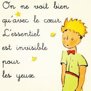 Le Petit Prince - my other all-time favorite quote. Thank you, Mr. Phil Konkel, French teacher at Franklin HS!
