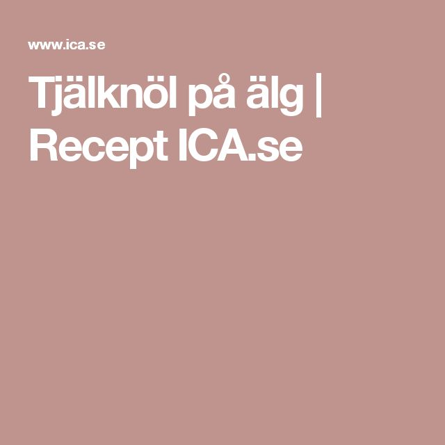 Tjälknöl på älg | Recept ICA.se