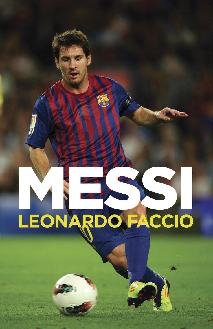 Messi, una biografía; de Leonardo Faccio