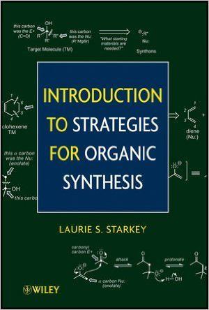 Starkey, Laurie S.Título:Introduction to strategies for organic synthesis / Laurie S. Starkey. - 1st ed. - Hoboken, New Jersey : Wiley, cop. 2012