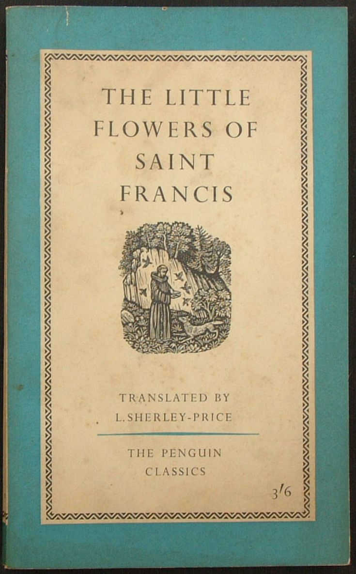 Series No.: L91 Title: THE LITTLE FLOWERS OF SAINT FRANCIS with Five Considerations on the Sacred Stigmata Translated: and with an introduction, by Leo Sherley-Price Series Editor: E. V. Rieu Date Published: September 1959 Pages: 208pp. Printer: Unwin Brothers Ltd Price: 3/6d.
