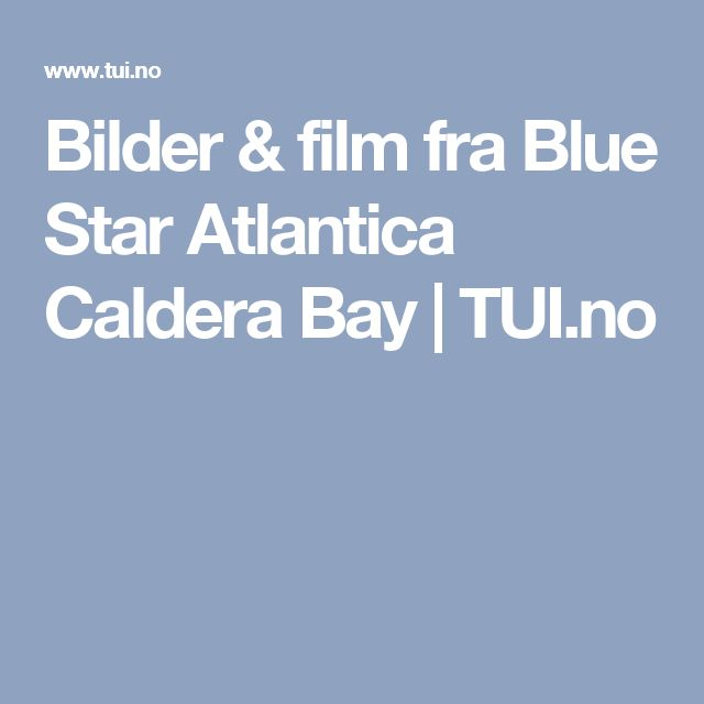 Bilder & film fra Blue Star Atlantica Caldera Bay | TUI.no