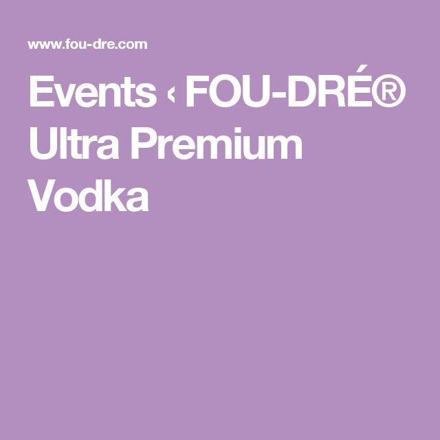 Events ‹ FOU-DRÉ® Ultra Premium Vodka