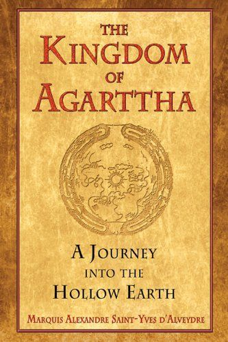 The Kingdom of Agarttha: A Journey into the Hollow Earth by Marquis Alexandre Saint-Yves d'Alveydre