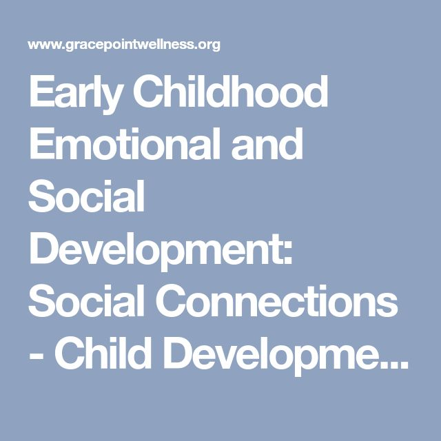 theories on early childhood social development Social and emotional development strong, positive relationships help children develop trust, empathy, compassion and a sense of right and wrong starting from birth, babies learn who they are by how they are treated.