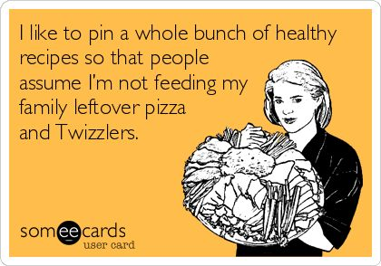 Hahaha, love this from @Nicole Leigh Shaw - I like to pin a whole bunch of healthy recipes so that people assume I'm not feeding my family leftover pizza and Twizzlers.