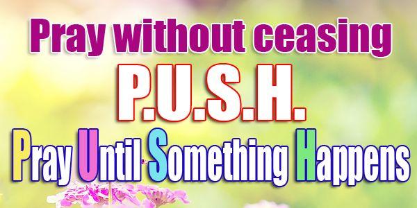 PUSH - Pray Until Something Happens