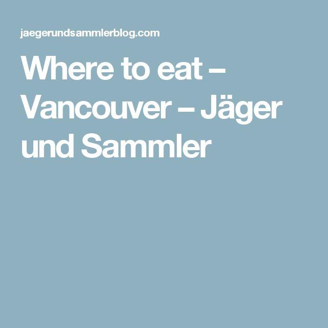 Where to eat – Vancouver – Jäger und Sammler