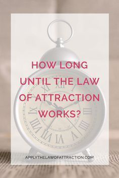 Find out how long it takes for the law of attraction to work. Learn what you can do to make the law of attraction work faster.