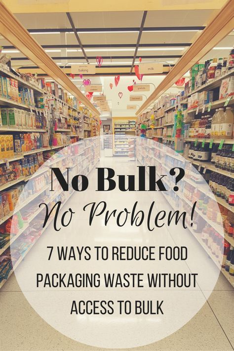 Zero Waste Nerd: 7 Ways to Reduce Food Packaging Waste Without Access to Bulk
