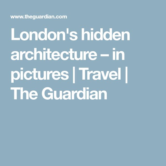 London's hidden architecture – in pictures | Travel | The Guardian