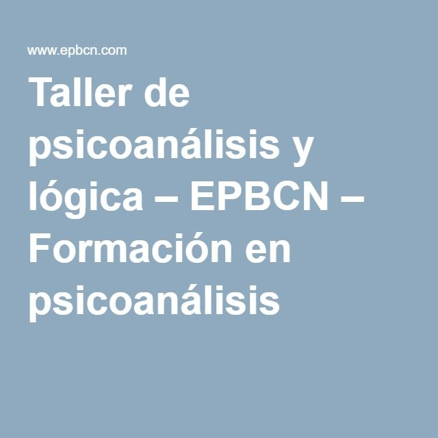 Taller de psicoanálisis y lógica – EPBCN – Formación en psicoanálisis