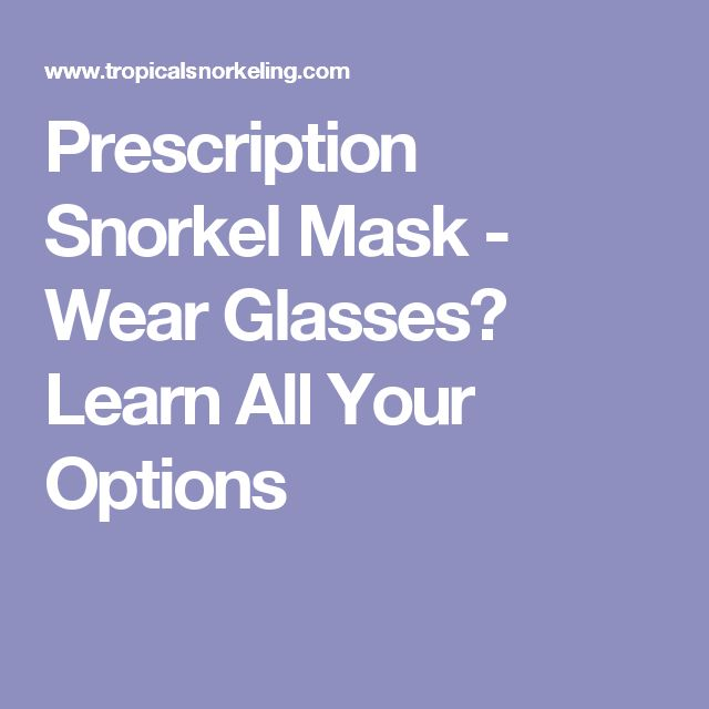 Prescription Snorkel Mask - Wear Glasses? Learn All Your Options