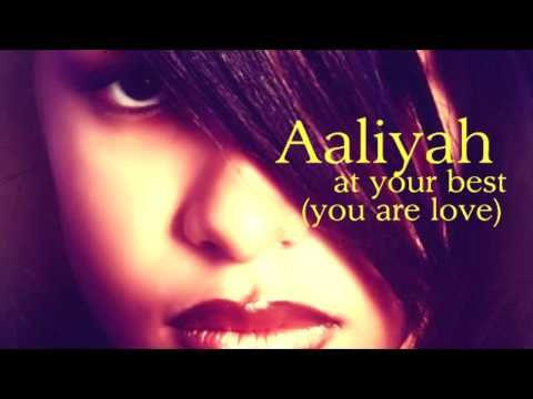 Aaliyah ~ At your best (you are love) I still think to this day this is one of the best songs I've ever heard