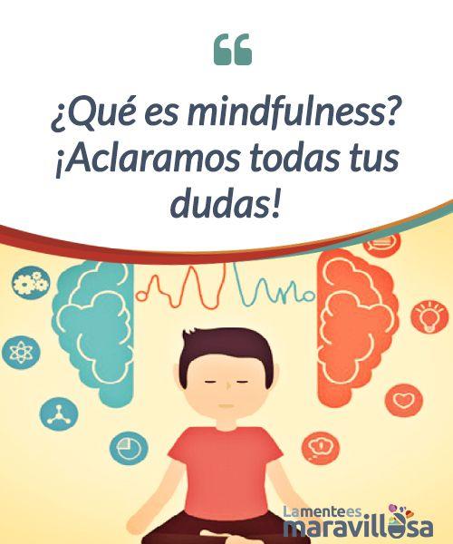 ¿Qué es mindfulness? ¡Aclaramos todas tus dudas!  Ser capaces de integrar en nuestra vida los principios del #Mindfulness, podría traernos sin duda #cambios muy positivos, #asombrosos casi...  #Psicología
