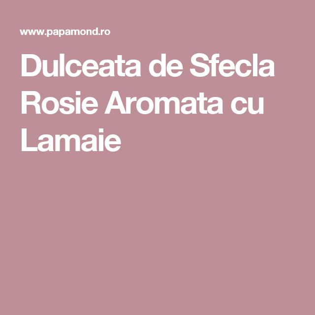 Dulceata de Sfecla Rosie Aromata cu Lamaie