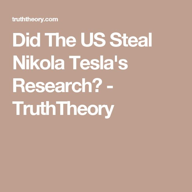 Did The US Steal Nikola Tesla's Research? - TruthTheory