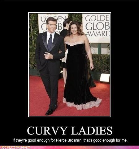 CURVY LADIES If they're good enough for Pierce Brosnan, that's good enough for me