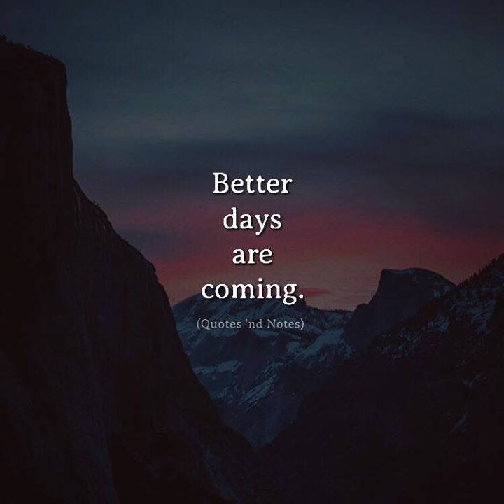 Better Days Are Coming Via Http Ift Tt 2ey7hg4 Better Days Quotes Positive Quotes Better Days Are Coming