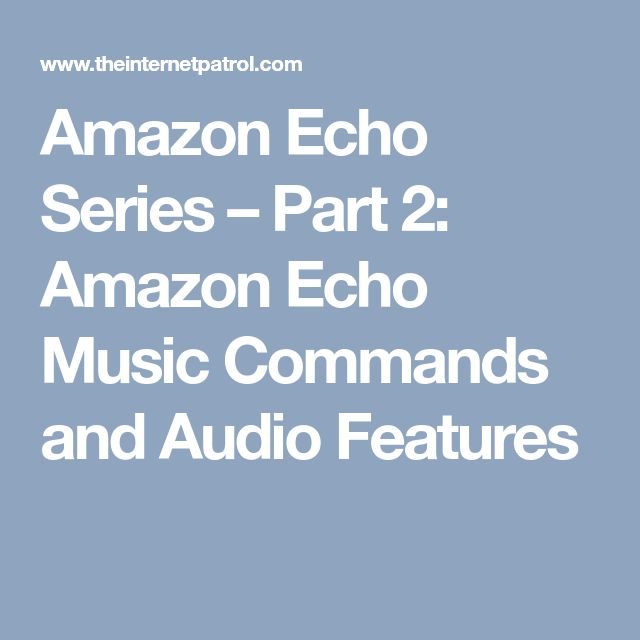 Amazon Echo Series – Part 2: Amazon Echo Music Commands and Audio Features