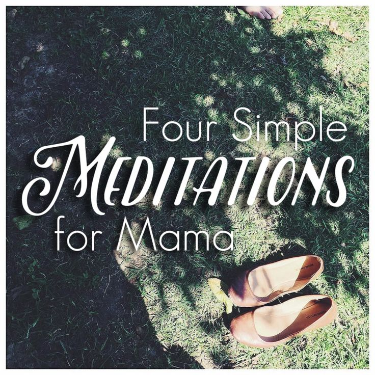 Four Simple Meditations for Mama