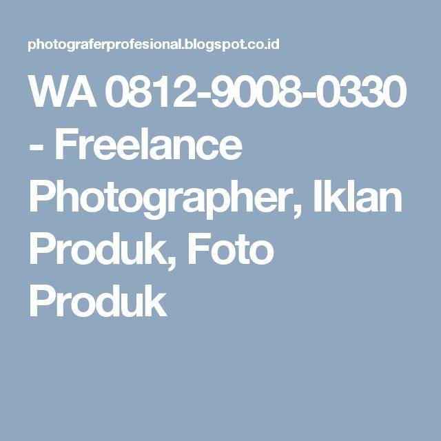 WA 0812-9008-0330 - Freelance Photographer, Iklan Produk, Foto Produk