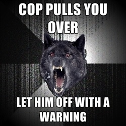 Insanity Wolf - cop pulls you over let him off with a warning