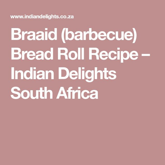Braaid (barbecue) Bread Roll Recipe – Indian Delights South Africa